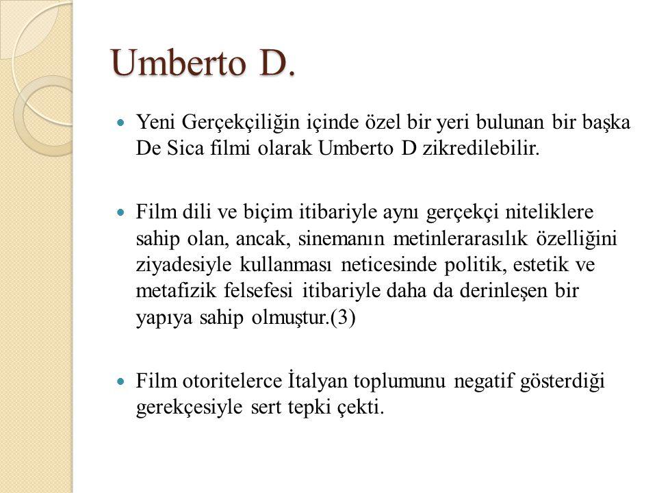 Umberto D. Yeni Gerçekçiliğin içinde özel bir yeri bulunan bir başka De Sica filmi olarak Umberto D zikredilebilir.
