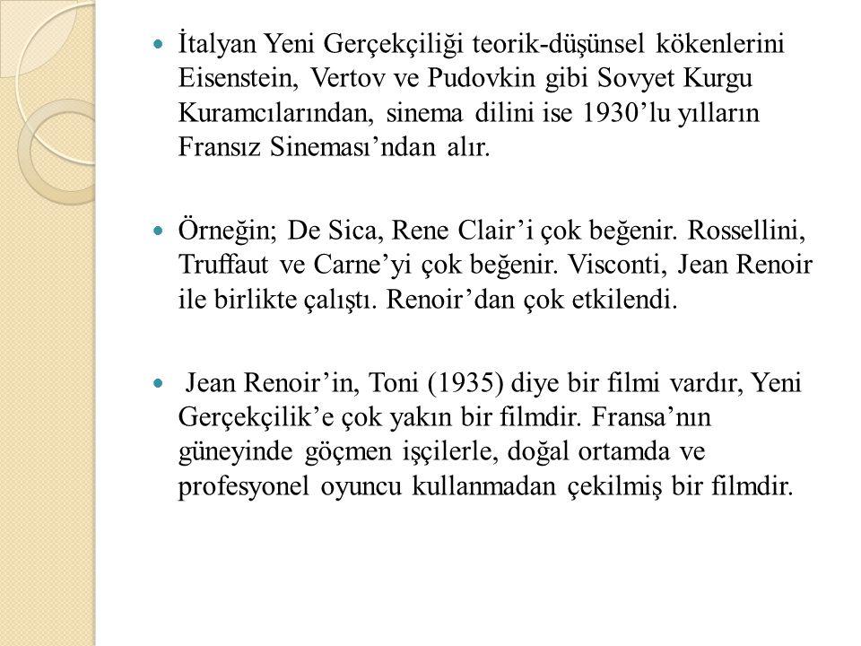 İtalyan Yeni Gerçekçiliği teorik-düşünsel kökenlerini Eisenstein, Vertov ve Pudovkin gibi Sovyet Kurgu Kuramcılarından, sinema dilini ise 1930'lu yılların Fransız Sineması'ndan alır.