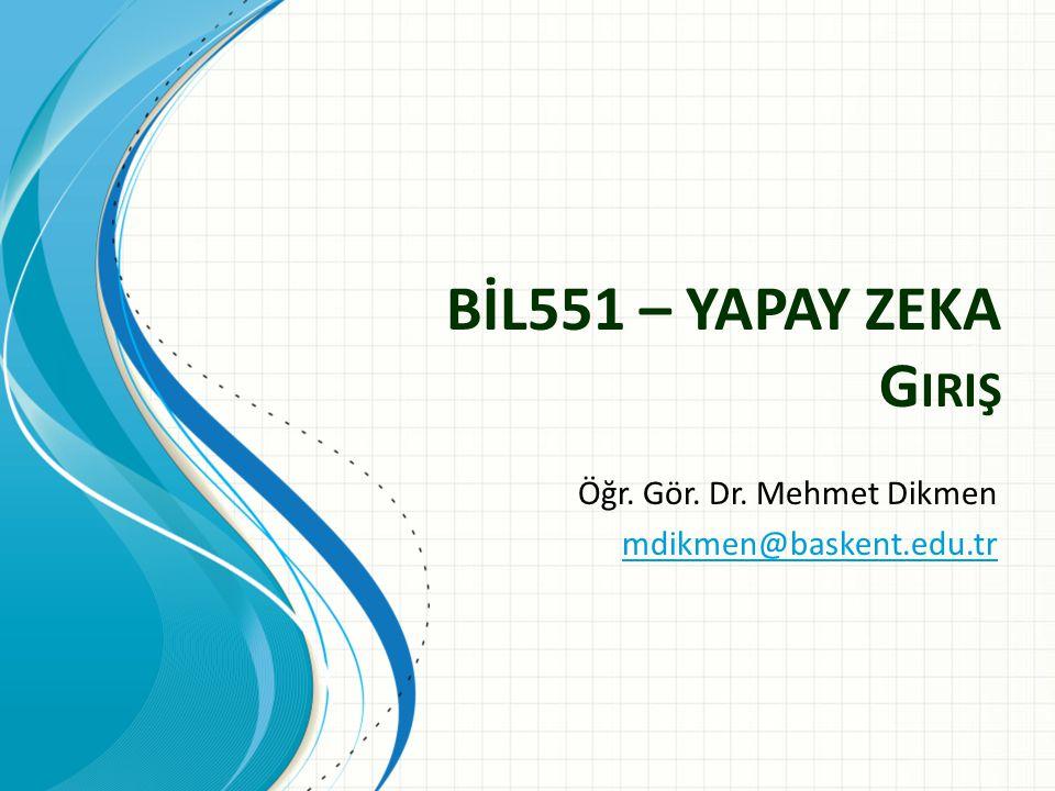 Öğr. Gör. Dr. Mehmet Dikmen mdikmen@baskent.edu.tr