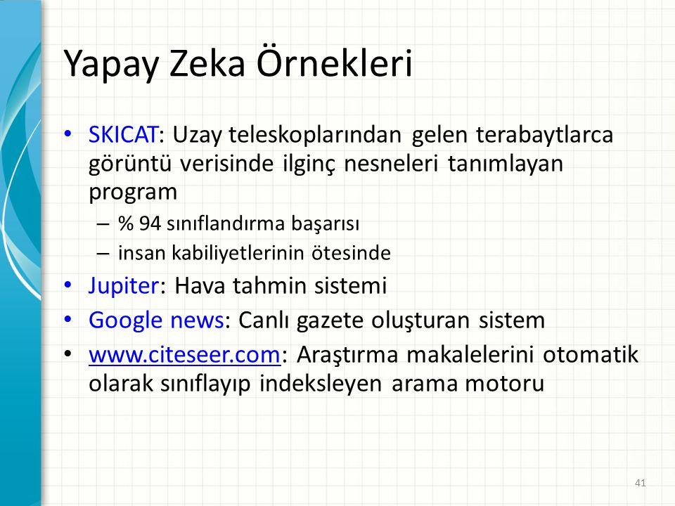 Yapay Zeka Örnekleri SKICAT: Uzay teleskoplarından gelen terabaytlarca görüntü verisinde ilginç nesneleri tanımlayan program.