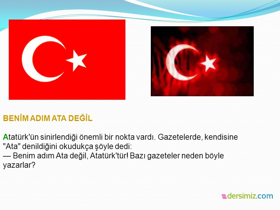 BENİM ADIM ATA DEĞİL Atatürk ün sinirlendiği önemli bir nokta vardı
