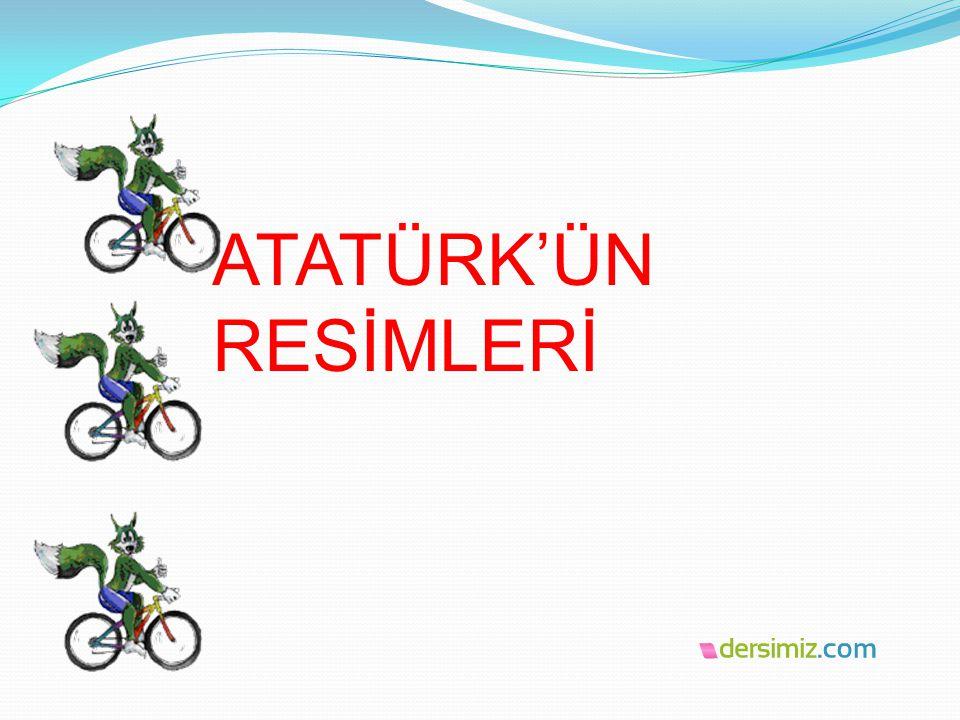 ATATÜRK'ÜN RESİMLERİ