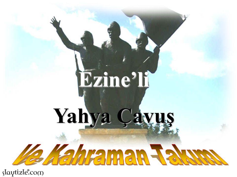 Ezine'li Yahya Çavuş Ve Kahraman Takımı