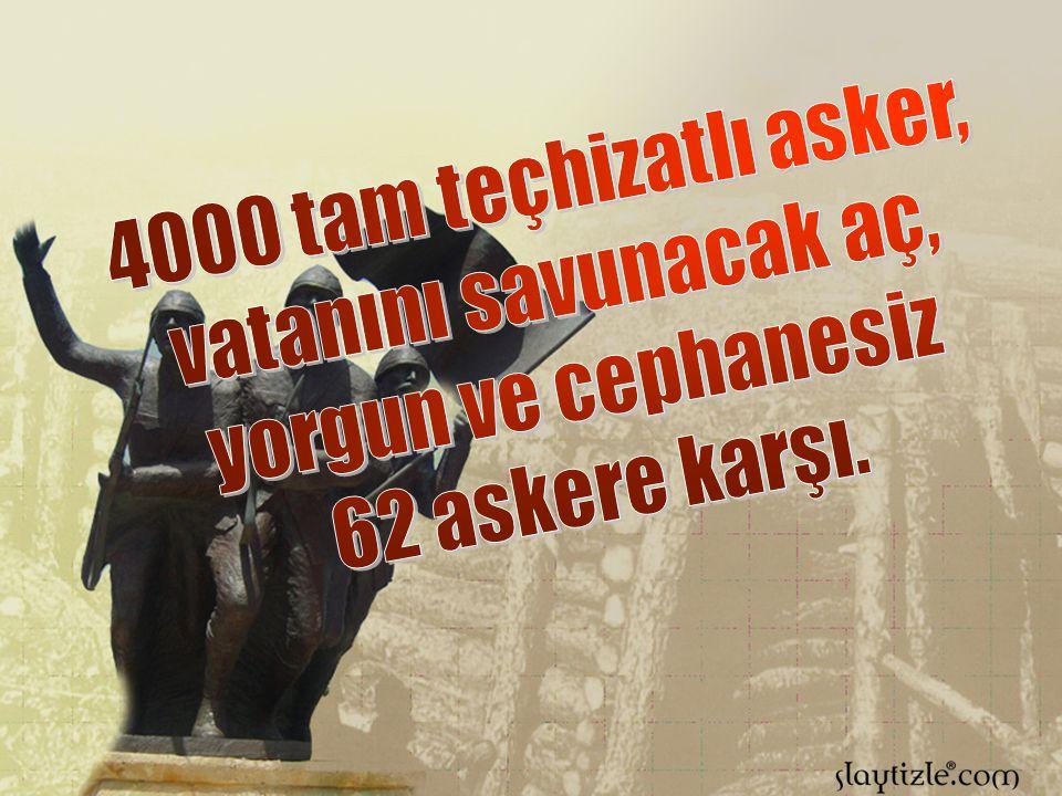 4000 tam teçhizatlı asker, vatanını savunacak aç, yorgun ve cephanesiz 62 askere karşı.