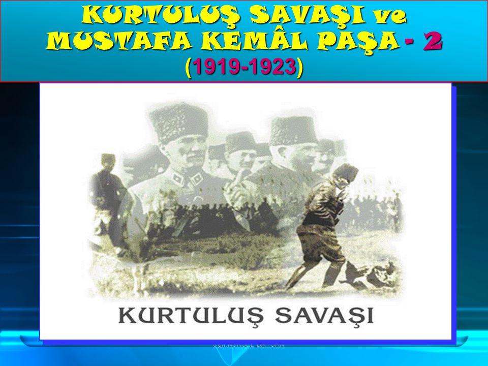KURTULUŞ SAVAŞI ve MUSTAFA KEMÂL PAŞA - 2 (1919-1923)
