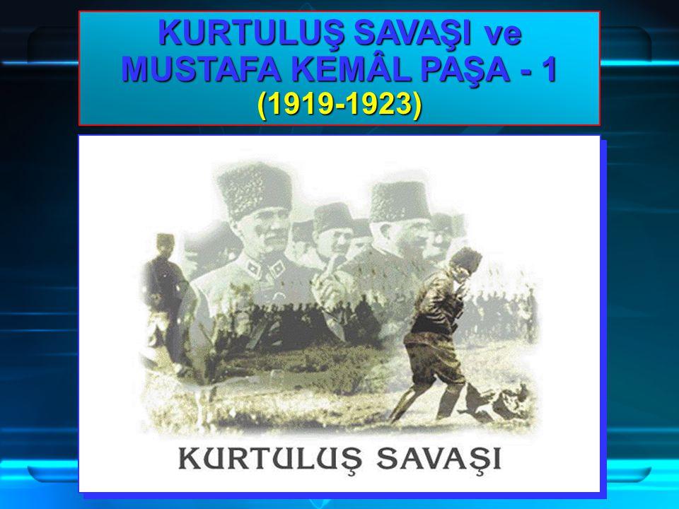 KURTULUŞ SAVAŞI ve MUSTAFA KEMÂL PAŞA - 1 (1919-1923)