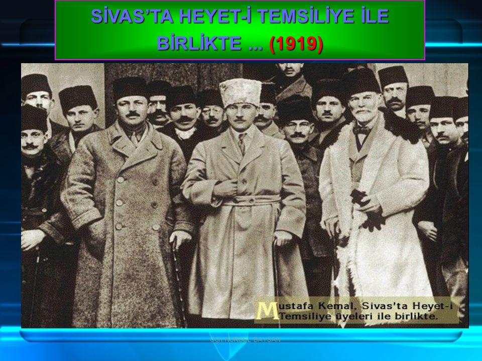 SİVAS'TA HEYET-İ TEMSİLİYE İLE BİRLİKTE ... (1919)
