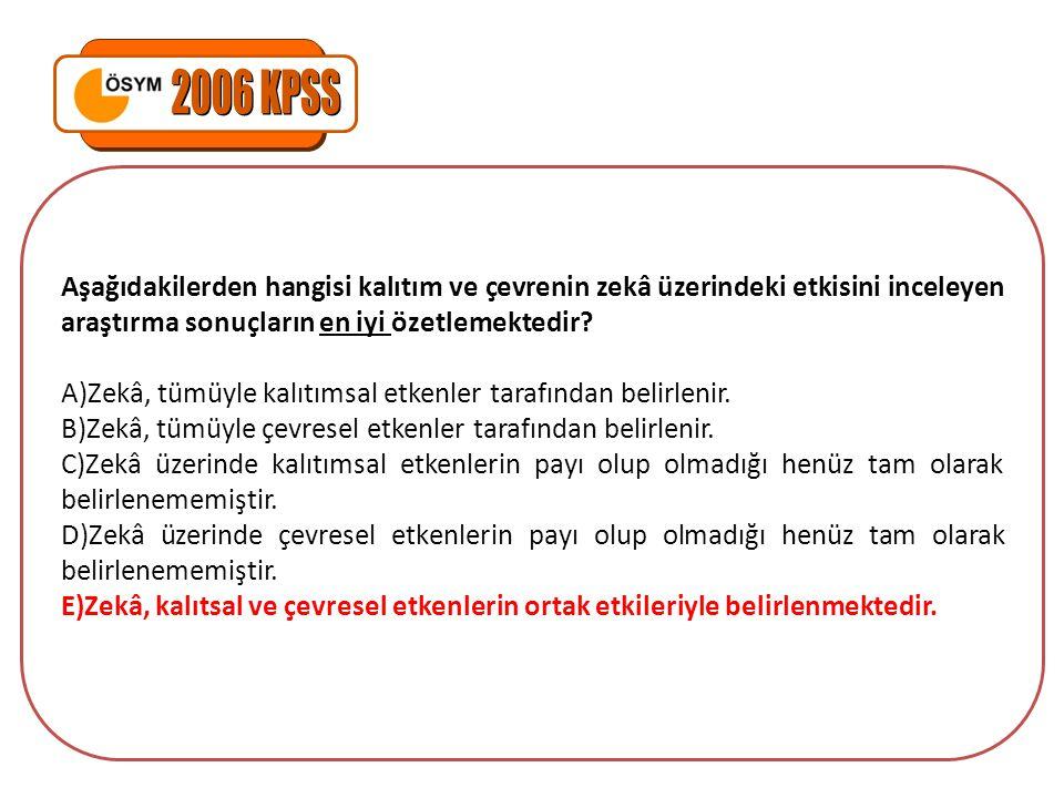 2006 KPSS Aşağıdakilerden hangisi kalıtım ve çevrenin zekâ üzerindeki etkisini inceleyen araştırma sonuçların en iyi özetlemektedir