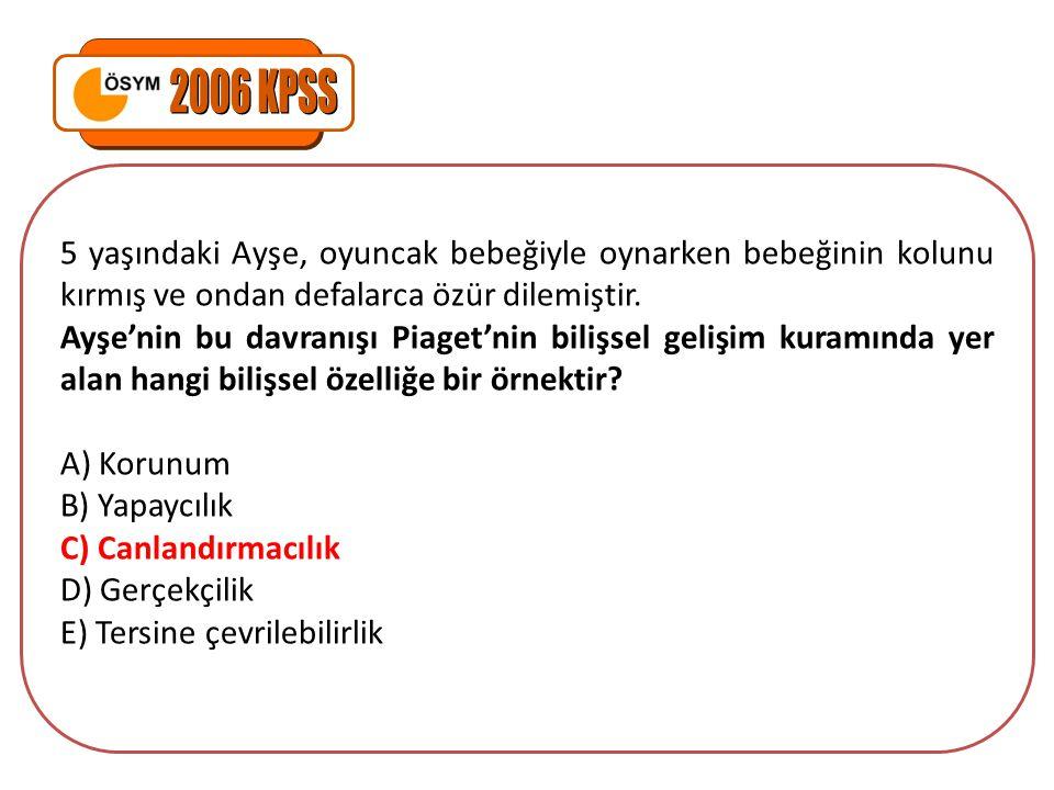 2006 KPSS 5 yaşındaki Ayşe, oyuncak bebeğiyle oynarken bebeğinin kolunu kırmış ve ondan defalarca özür dilemiştir.