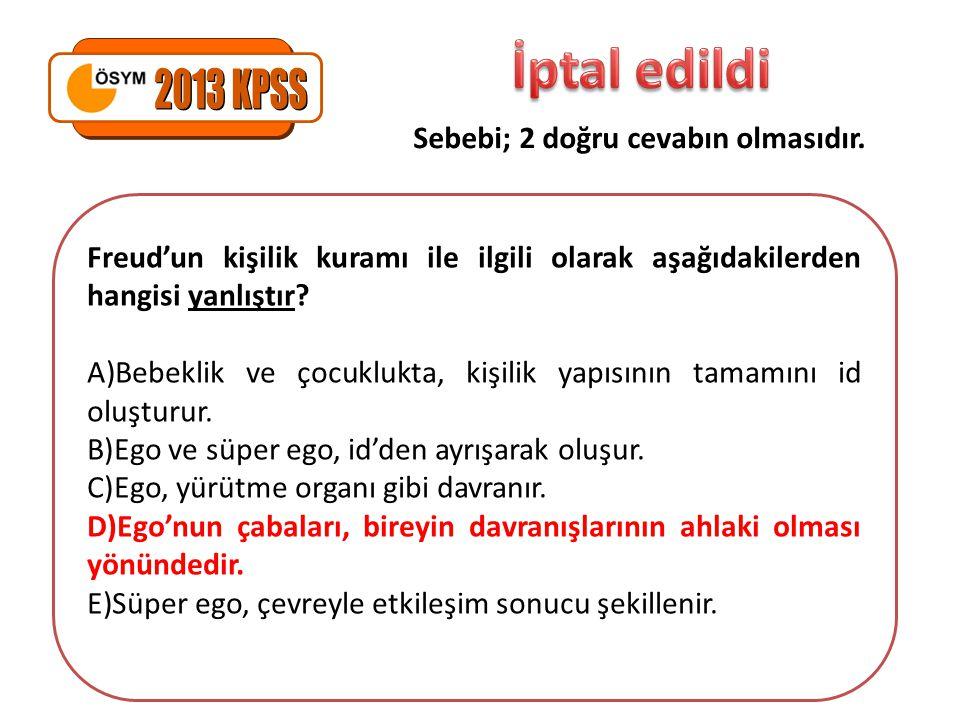İptal edildi 2013 KPSS Sebebi; 2 doğru cevabın olmasıdır.