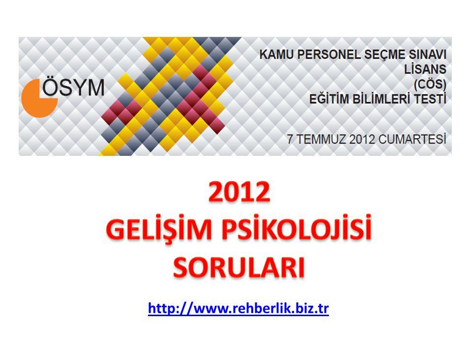 2012 GELİŞİM PSİKOLOJİSİ SORULARI