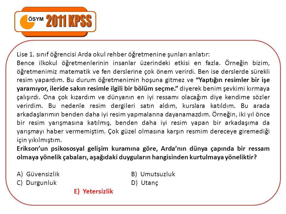 2011 KPSS Lise 1. sınıf öğrencisi Arda okul rehber öğretmenine şunları anlatır:
