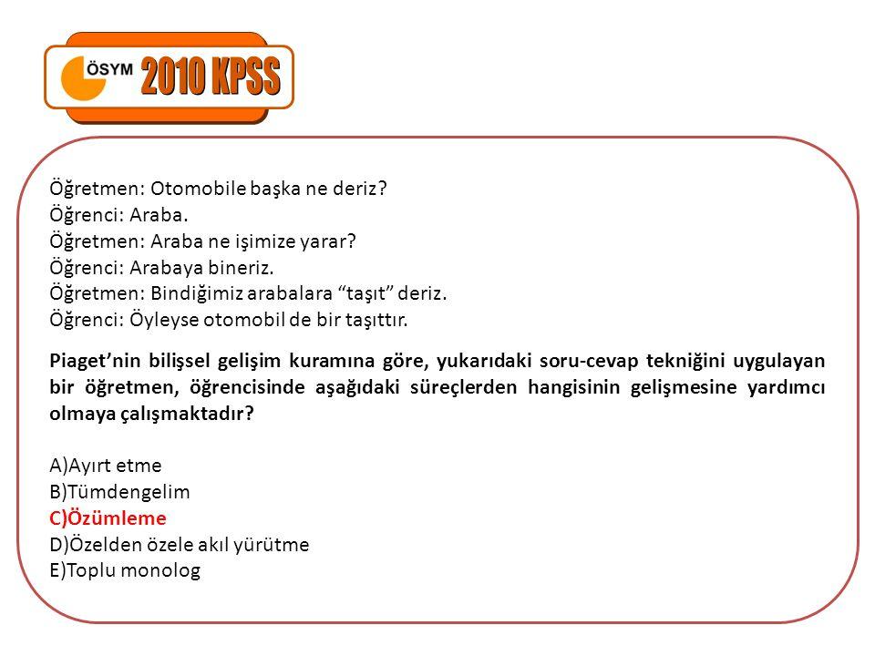 2010 KPSS Öğretmen: Otomobile başka ne deriz Öğrenci: Araba.