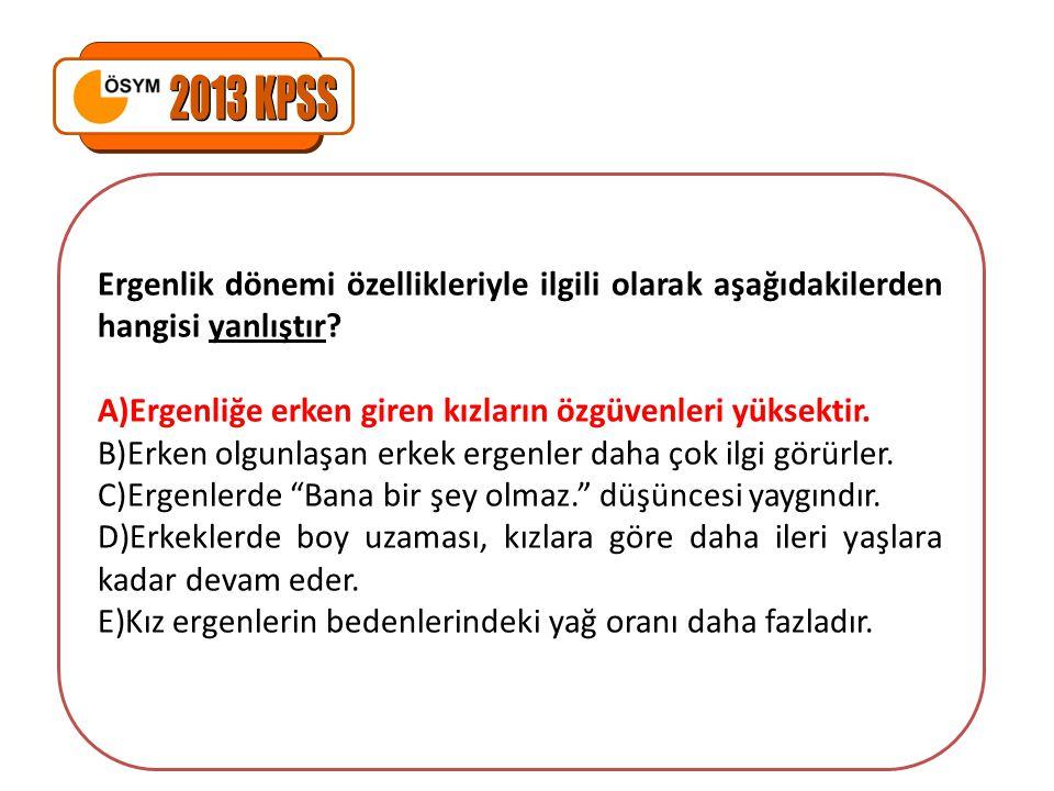 2013 KPSS Ergenlik dönemi özellikleriyle ilgili olarak aşağıdakilerden hangisi yanlıştır Ergenliğe erken giren kızların özgüvenleri yüksektir.