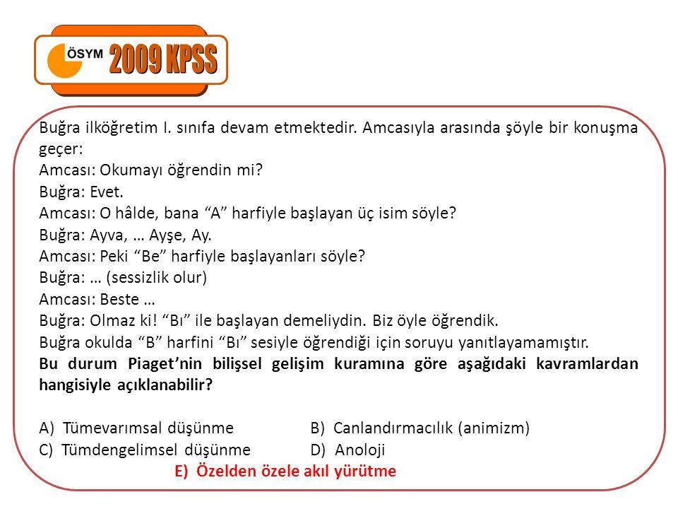 2009 KPSS Buğra ilköğretim I. sınıfa devam etmektedir. Amcasıyla arasında şöyle bir konuşma geçer: Amcası: Okumayı öğrendin mi