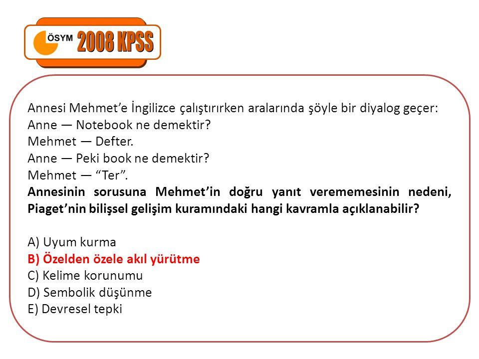 2008 KPSS Annesi Mehmet'e İngilizce çalıştırırken aralarında şöyle bir diyalog geçer: Anne ― Notebook ne demektir