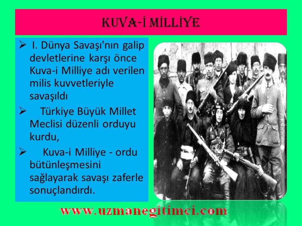 KUVA-İ MİLLİYE I. Dünya Savaşı nın galip devletlerine karşı önce Kuva-i Milliye adı verilen milis kuvvetleriyle savaşıldı.