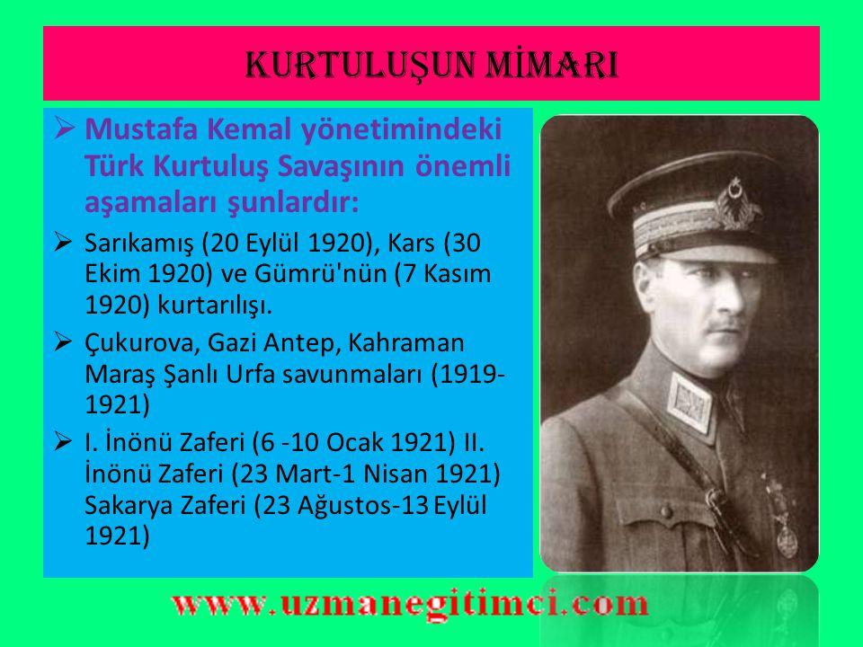 KURTULUŞUN MİMARI Mustafa Kemal yönetimindeki Türk Kurtuluş Savaşının önemli aşamaları şunlardır: