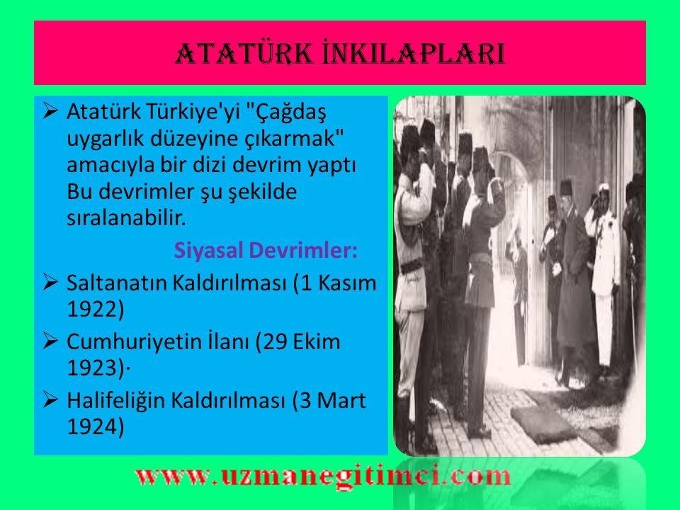 ATATÜRK İNKILAPLARI Atatürk Türkiye yi Çağdaş uygarlık düzeyine çıkarmak amacıyla bir dizi devrim yaptı Bu devrimler şu şekilde sıralanabilir.