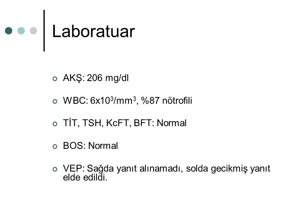 Laboratuar AKŞ: 206 mg/dl WBC: 6x103/mm3, %87 nötrofili