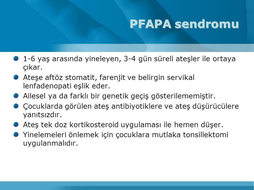 PFAPA sendromu 1-6 yaş arasında yineleyen, 3-4 gün süreli ateşler ile ortaya çıkar.