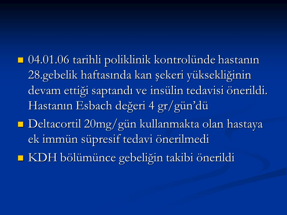 04. 01. 06 tarihli poliklinik kontrolünde hastanın 28
