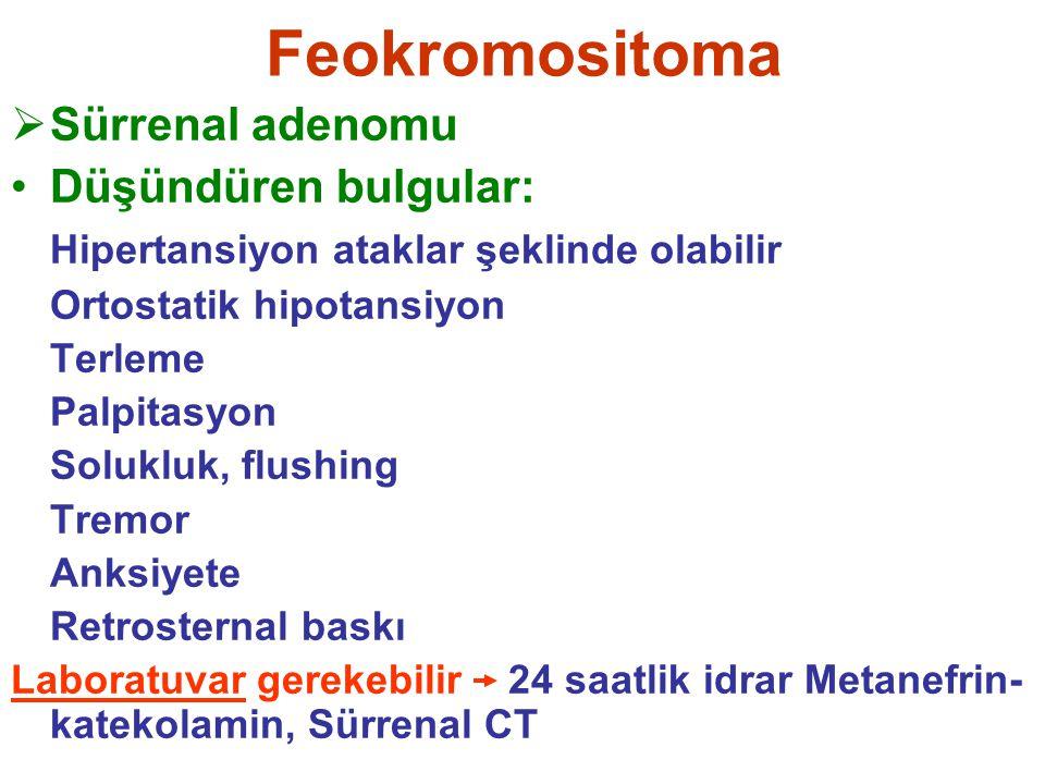 Feokromositoma Sürrenal adenomu Düşündüren bulgular: