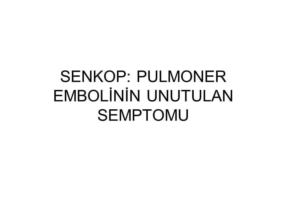 SENKOP: PULMONER EMBOLİNİN UNUTULAN SEMPTOMU