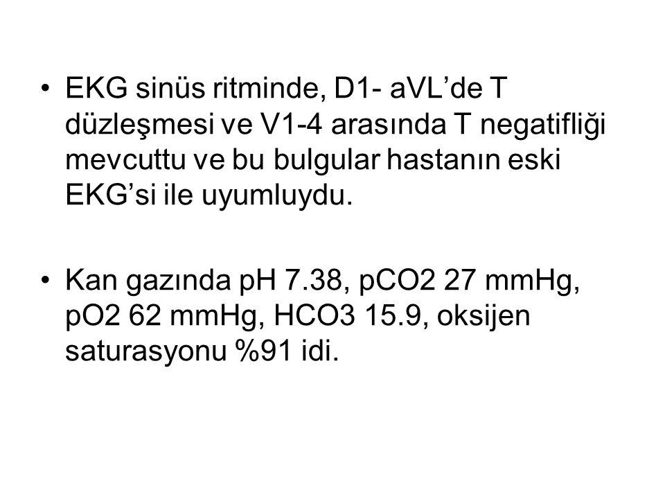EKG sinüs ritminde, D1- aVL'de T düzleşmesi ve V1-4 arasında T negatifliği mevcuttu ve bu bulgular hastanın eski EKG'si ile uyumluydu.