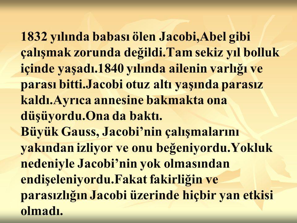 1832 yılında babası ölen Jacobi,Abel gibi çalışmak zorunda değildi