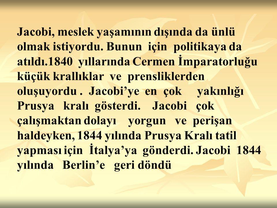 Jacobi, meslek yaşamının dışında da ünlü olmak istiyordu