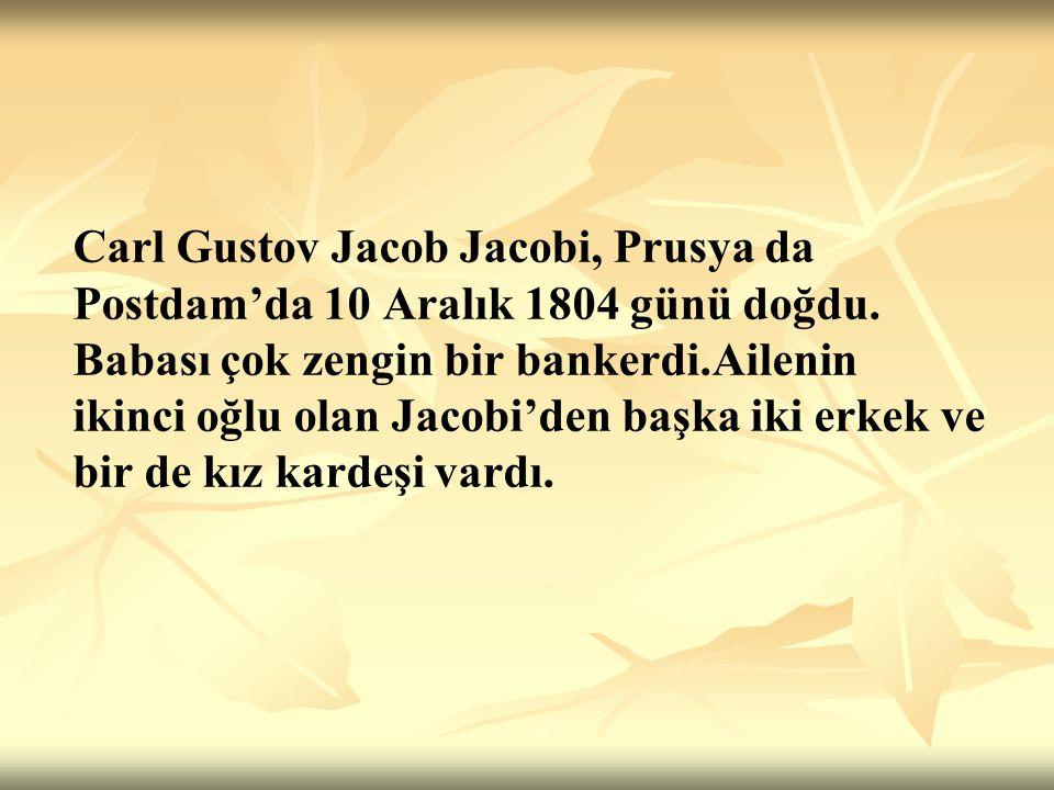 Carl Gustov Jacob Jacobi, Prusya da Postdam'da 10 Aralık 1804 günü doğdu.