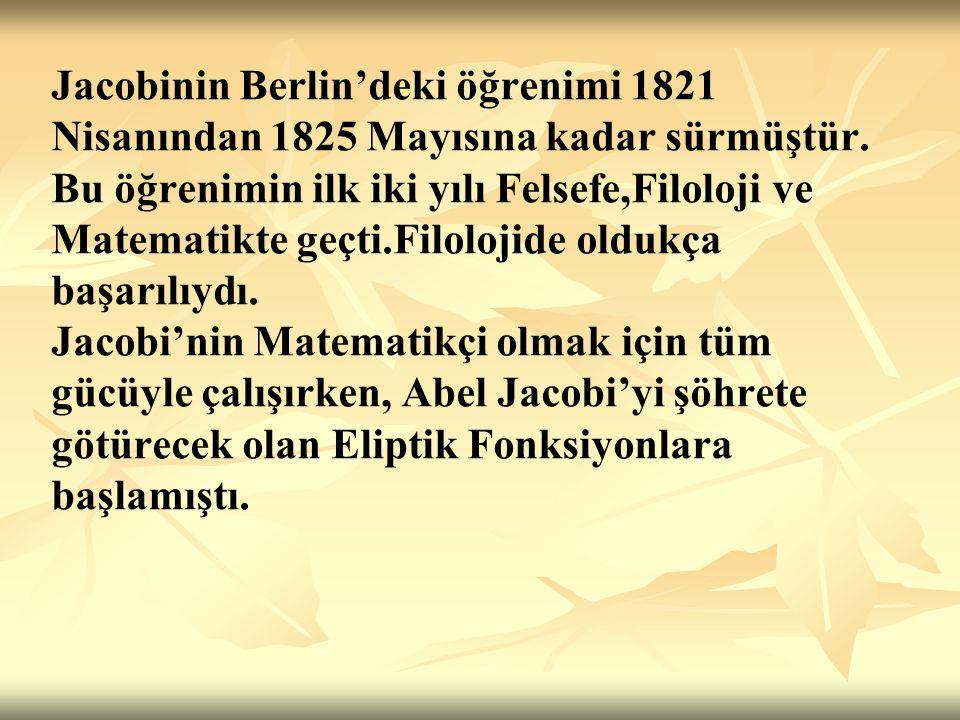 Jacobinin Berlin'deki öğrenimi 1821 Nisanından 1825 Mayısına kadar sürmüştür.