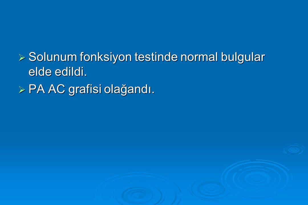 Solunum fonksiyon testinde normal bulgular elde edildi.
