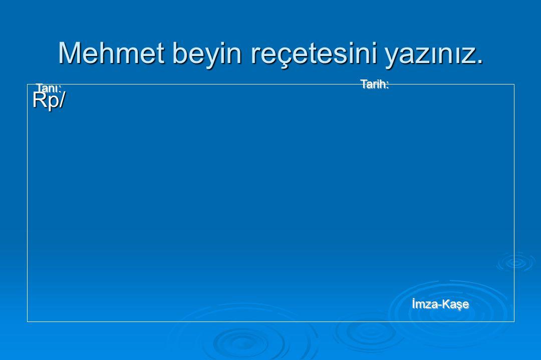 Mehmet beyin reçetesini yazınız.