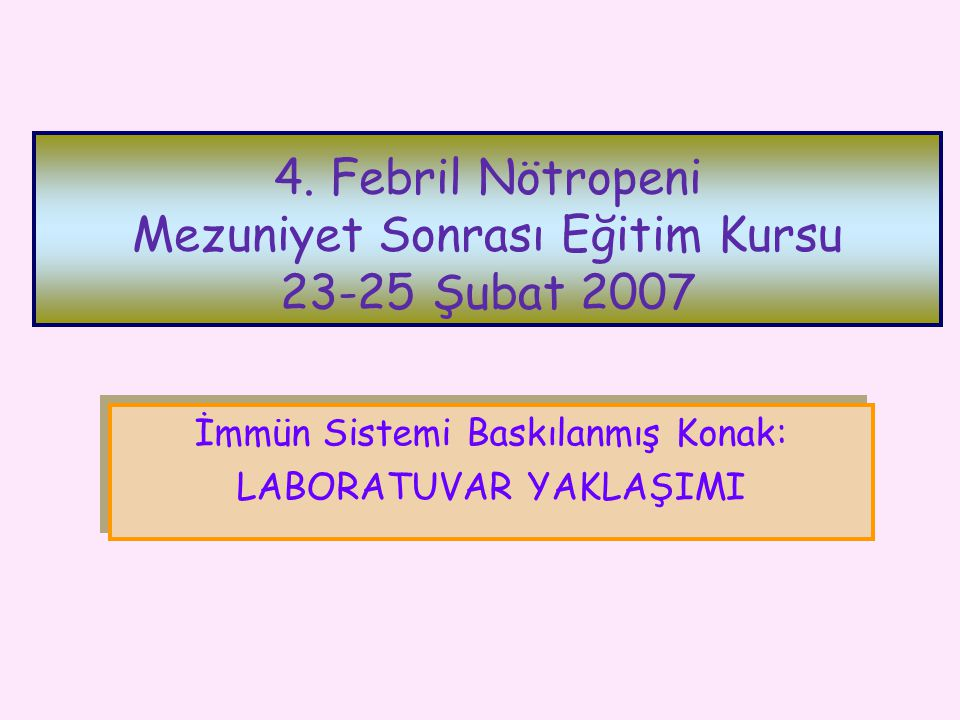 4. Febril Nötropeni Mezuniyet Sonrası Eğitim Kursu 23-25 Şubat 2007