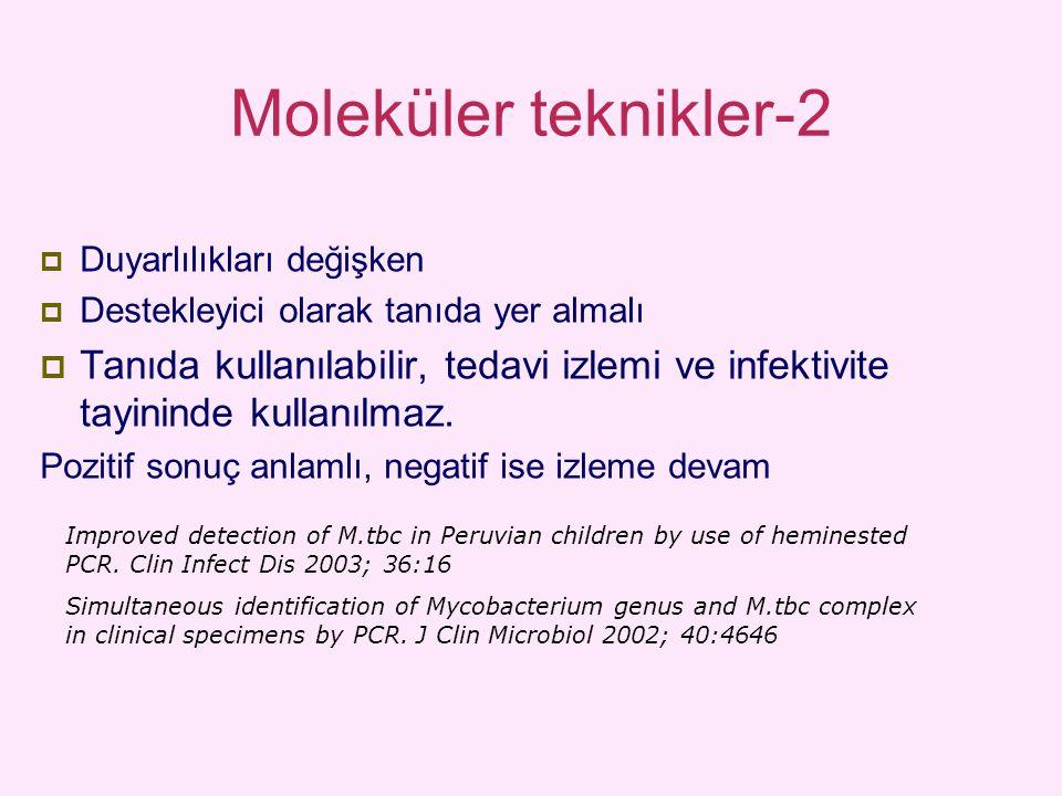 Moleküler teknikler-2 Duyarlılıkları değişken. Destekleyici olarak tanıda yer almalı.