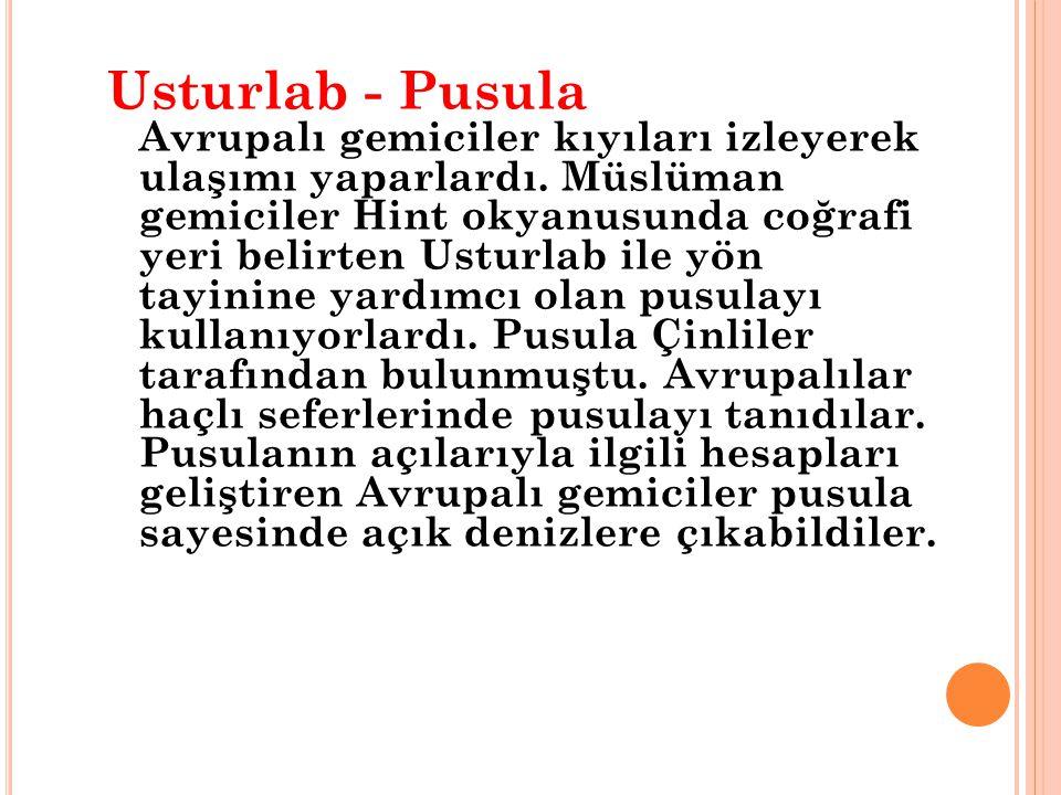 Usturlab - Pusula Avrupalı gemiciler kıyıları izleyerek ulaşımı yaparlardı.