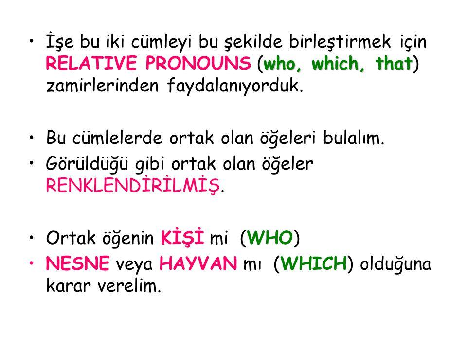 İşe bu iki cümleyi bu şekilde birleştirmek için RELATIVE PRONOUNS (who, which, that) zamirlerinden faydalanıyorduk.