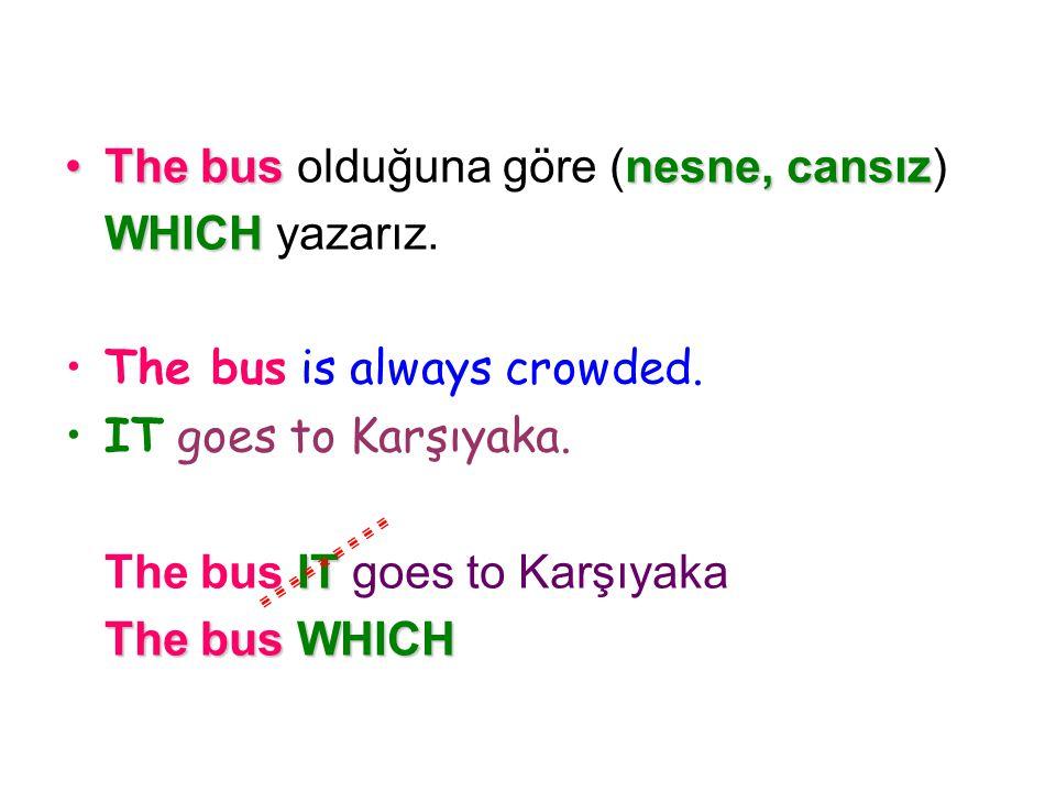 The bus olduğuna göre (nesne, cansız)