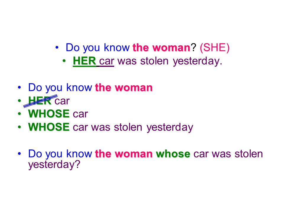 Do you know the woman (SHE) HER car was stolen yesterday.