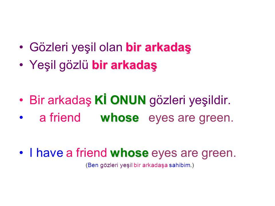(Ben gözleri yeşil bir arkadaşa sahibim.)