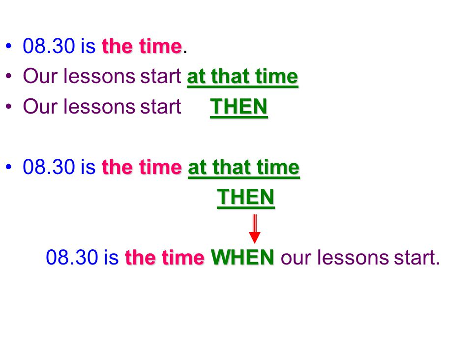 08.30 is the time. Our lessons start at that time. Our lessons start THEN. 08.30 is the time at that time.