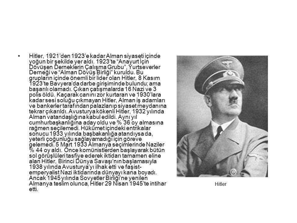 Hitler, 1921'den 1923'e kadar Alman siyaseti içinde yoğun bir şekilde yer aldı. 1923'te Anayurt İçin Dövüşen Derneklerin Çalışma Grubu , Yurtseverler Derneği ve Alman Dövüş Birliği kuruldu. Bu grupların içinde önemli bir lider olan Hitler, 8 Kasım 1923'te Bavyera'da darbe girişiminde bulundu; ama başarılı olamadı. Çıkan çatışmalarda 16 Nazi ve 3 polis öldü. Kaçarak canını zor kurtaran ve 1930'lara kadar sesi soluğu çıkmayan Hitler, Alman iş adamları ve bankerler tarafından palazlanıp siyaset meydanına tekrar çıkarıldı. Avusturya kökenli Hitler, 1932 yılında Alman vatandaşlığına kabul edildi. Aynı yıl cumhurbaşkanlığına aday oldu ve % 36 oy almasına rağmen seçilemedi. Hükümet içindeki entrikalar sonucu 1933 yılında başbakanlığa atandıysa da, yeterli çoğunluğu sağlayamadığı için göreve gelemedi. 5 Mart 1933 Almanya seçimlerinde Naziler % 44 oy aldı. Önce komünistlerden başlayarak bütün sol görüşlüleri tasfiye ederek iktidarı tamamen eline alan Hitler, Birinci Dünya Savaşı'nın başlamasıyla 1938 yılında Avusturya'yı ilhak etti ve faşist-emperyalist Nazi iktidarında dünyayı kana boyadı. Ancak 1945 yılında Sovyetler Birliği'ne yenilen Almanya teslim olunca, Hitler 29 Nisan 1945'te intihar etti.