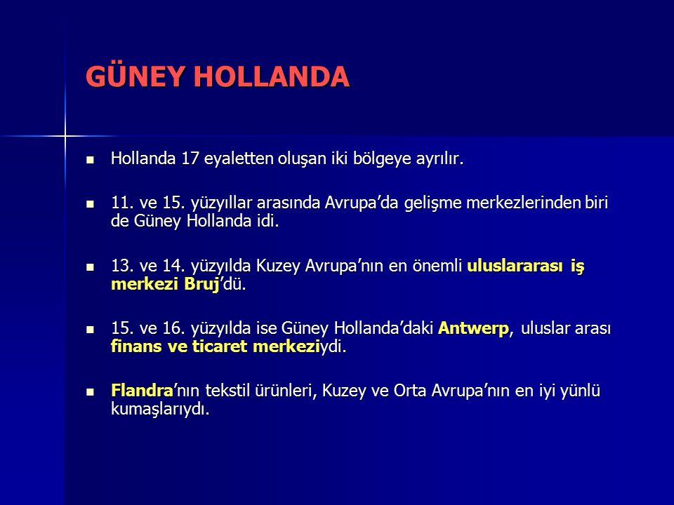 GÜNEY HOLLANDA Hollanda 17 eyaletten oluşan iki bölgeye ayrılır.
