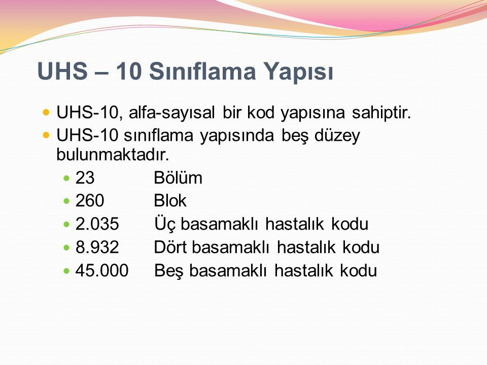 UHS – 10 Sınıflama Yapısı UHS-10, alfa-sayısal bir kod yapısına sahiptir. UHS-10 sınıflama yapısında beş düzey bulunmaktadır.