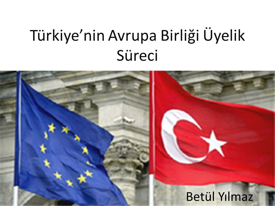 Türkiye'nin Avrupa Birliği Üyelik Süreci