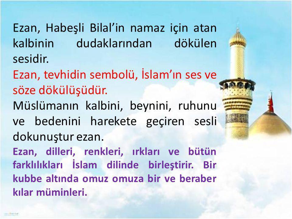 Ezan, tevhidin sembolü, İslam'ın ses ve söze dökülüşüdür.