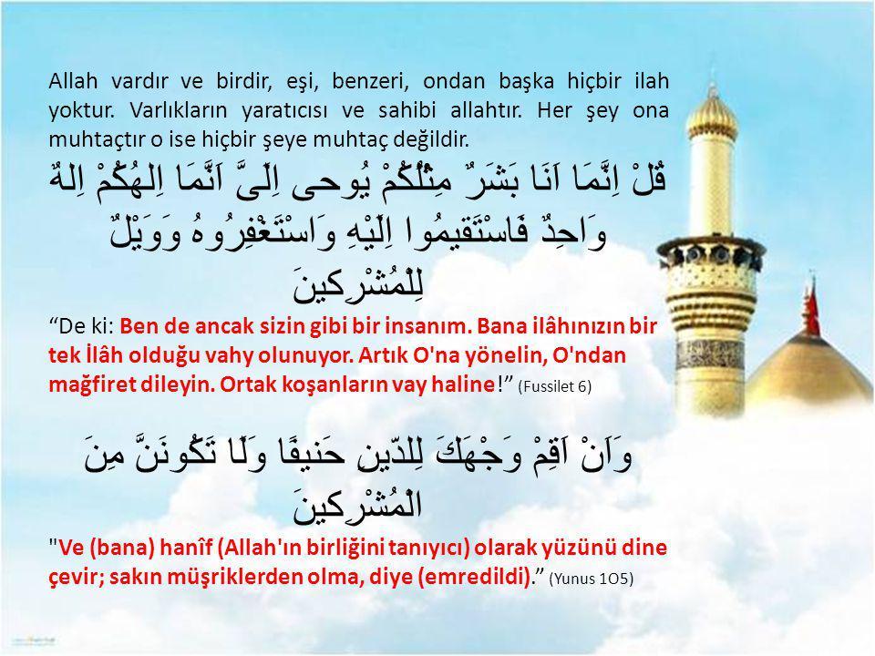 Allah vardır ve birdir, eşi, benzeri, ondan başka hiçbir ilah yoktur