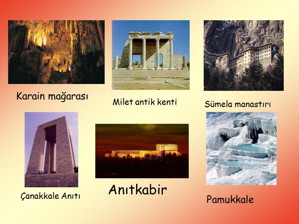 Anıtkabir Karain mağarası Pamukkale Milet antik kenti Sümela manastırı